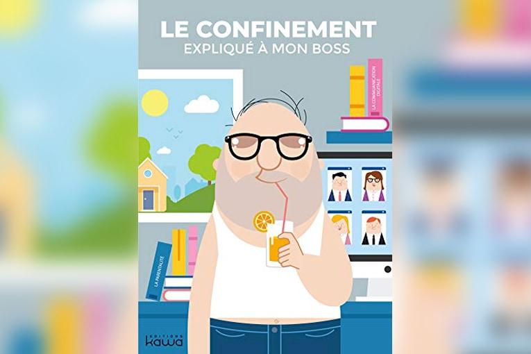 """L'ouvrage """"Le confinement expliqué à mon boss"""" se veut rassurant, pragmatique et distille les bonnes attitudes de travail à adopter en temps de confinement. [©DR]"""