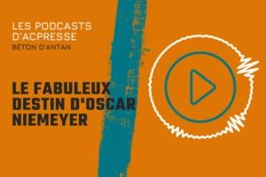 Podcast- Le Fabuleux destin d'Oscar Niemeyer.